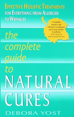 The Complete Guide to Natural Cures By Yost, Debora