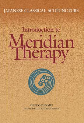 Japanese Classical Acupuncture Introduction to Meridian Therapy By Denmei, Shudo/ Brown, Stephen (TRN)
